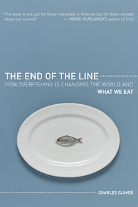 The End of the Line: How Overfishing Is Changing the World and What We Eat by  Charles Clover - Paperback - from InstaShip Books and Biblio.com