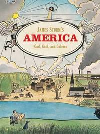 JAMES STRUM'S AMERICA. God, Gold, And Golems.