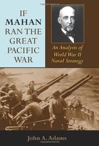 If Mahan ran the Great Pacific War : an analysis of World War II naval Strategy