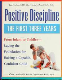 Positive Discipline: The First Three Years-Laying the Foundation for Raising a Capable, Confident...