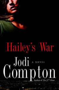 Hailey's War: A Novel [Hardcover] by Compton, Jodi