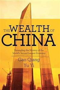 Wealth of China : Untangling the Mystery of the World's Second Largest Economy