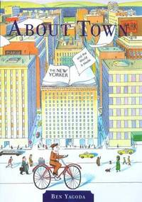 About Town : The New Yorker and the World It Made