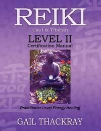 REIKI, USUI & TIBETAN, LEVEL II: Certification Manual--Practitioner Level Energy Healing (O)