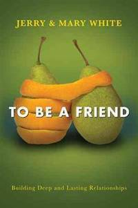 To Be a Friend: Building Deep and Lasting Relationships