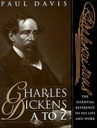 Charles Dickens A to Z: The Essential Reference to His Life & Work