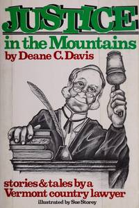 JUSTICE IN THE MOUNTAINS: Stories & Tales by a Vermont Country Lawyer