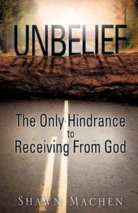Unbelief The Only Hindrance to Receiving From God