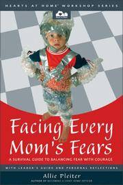 Facing Every Mom's Fears: A Survival Guide to Balancing Fear with Courage (Hearts at...