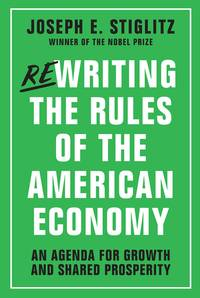Rewriting the Rules of the American Economy: An Agenda for Growth and Shared Prosperity by  Joseph E Stiglitz - Hardcover - from Mediaoutletdeal1 and Biblio.co.uk
