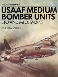 USAAF Medium Bomber Units: ETO & MTO 1942-1945 (Osprey Airwar 7)