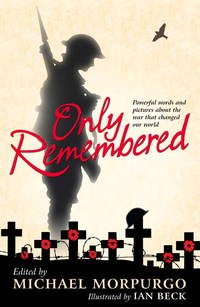 Only Remembered by Michael Morpurgo (ed.) - Paperback - British Edition, Unknown Printing - 2016 - from after-words bookstore and Biblio.com