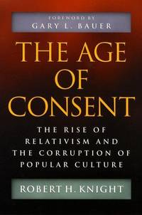 The Age of Consent: The Rise of Relativism and the Corruption of Popular Culture