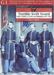 Terrible Swift Sword; Union Artillery, Cavalry and Infantry, 1861-1865