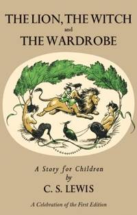 image of Lion, the Witch and the Wardrobe: A Celebration of the First Edition (Narnia)