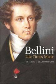 Bellini: Life, Times, Music