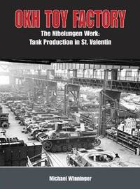 OKH Toy Factory: The Nibelungenwerk: Tank Production in St. Valentin by  Michael Winninger - Hardcover - 2013-02-19 - from BooksEntirely (SKU: 3925894)