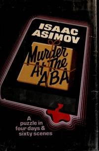 Murder at the ABA: A puzzle in four days and sixty scenes by Isaac Asimov - Hardcover - 1976-06-02 - from Books Express and Biblio.com