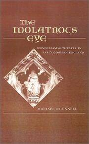 The Idolatrous Eye : Iconoclasm and Theater in Early-Modern England