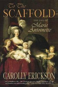 image of To the Scaffold: The Life of Marie Antoinette