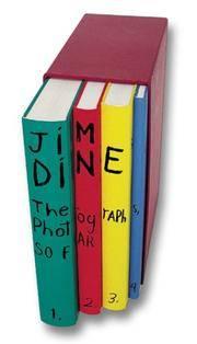 image of Jim Dine: The Photographs, So Far. Vol I: Heliogravures. Vol 2: Digital Prints. Vol Iii: Polaroids,Chromogenics And Gelatin Silver Prints. Vol Iv: Text