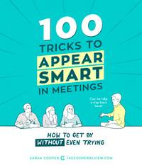 100 Tricks To Appear Smart In Meetings or How To Get By Without Even Trying