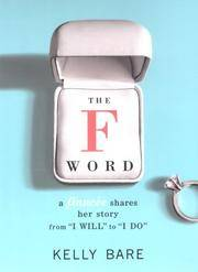 The F Word: A Fiancee's Story : A Fiancee's Story, from I Will to I Do