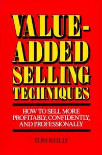 Value-Added Selling Techniques Reilly, Thomas P