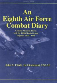 An Eighth Air Force Combat Diary: Combat Missions Flown with the 100th Bomb Group, England 1944-1945