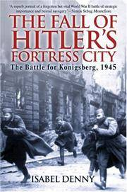 The Fall of Hitler's Fortress City - the Battle for Konigsberg 1945