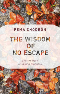WISDOM OF NO ESCAPE AND THE PATH OF LOVING-KINDNESS (new edition)