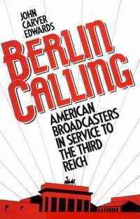 Berlin Calling - American Broadcasters in Service to the Third Reich