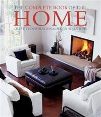 The Complete Book of the Home:   Creative Inspiration & Design Solutions