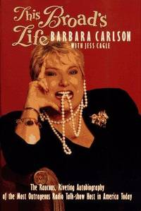 This Broad's Life  the Racous, Riveting Autobiography of the Most Outrageous Radio Talk-show Host in America Today
