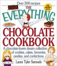 The Everything Chocolate Cookbook: a Chocolate-Lovers Dream Collection of Cookies, Cakes,...