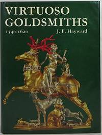Virtuoso Goldsmiths and the Triumph of Mannerism 1540-1620 by  J.F Hayward - 1st Edition - 1976 - from Twelfth Street Booksellers (SKU: 575)