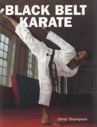 Black Belt Karate by  Chris Thompson - First Edition, 1st Printing - 2008 - from after-words bookstore and Biblio.com