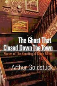 The Ghost That Closed Down The Town. The Story of the Haunting of South Africa by  Arthur Goldstuck - Paperback - from Christison Rare Books, IOBA SABDA (SKU: 11239)