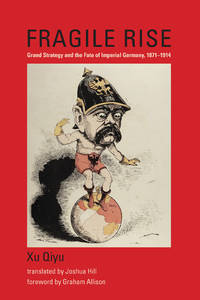 Fragile Rise: Grand Strategy and the Fate of Imperial Germany, 1871