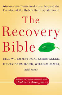 The Recovery Bible: Discover the Classic Books That Inspired the Founders of the Modern Recovery...
