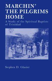 MARCHIN' THE PILGRIMS HOME : A Study of the Spiritual Baptists of Trinidad
