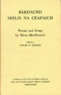 Bardachd Shilis na Ceapaich: c. 1660-c. 1729 / Poems and Songs by Sileas MacDonald: c. 1660 - c....