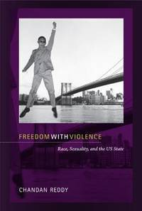 Freedom with Violence: Race, Sexuality, and the US State   (Perverse Modernities)