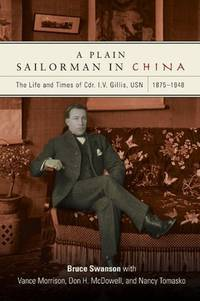 A Plain Sailorman in China: The Life of and Times of Cdr. I.V. Gillis, USN, 1875-1943