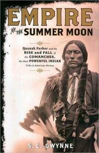EMPIRES OF THE SUMMER MOON: QUANAH PARKER AND THE RISE AND FALL OF THE COMANCHES