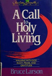 A Call to Holy Living: Walking With God in Joy, Praise, and Gratitude (Christian Growth Books)