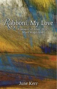 Rabboni, My Love: A Memoir of Jesus' Wife, Mary Magdalene