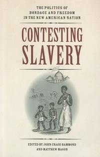 Contesting Slavery: The Politics of Bondage and Freedom in the New American Nation (Jeffersonian America)