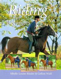 Riding For Beginners by Binder, Sibylle; Wolf, Gefion