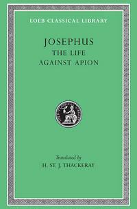 Loeb: Josephus, Vol. I: The Life Against Apion by  Trans. by Josephus; H. St. J. Thackeray - Hardcover - 1976 - from Windows Booksellers and Biblio.com